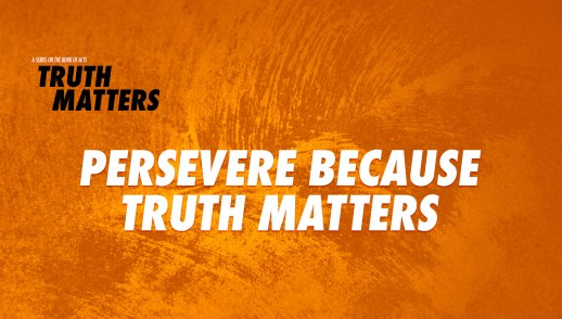 Persevere Because Truth Matters
