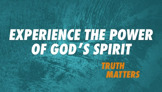 Experience the Power of God's Spirit