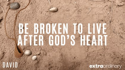 Be Broken to Live After God's Heart