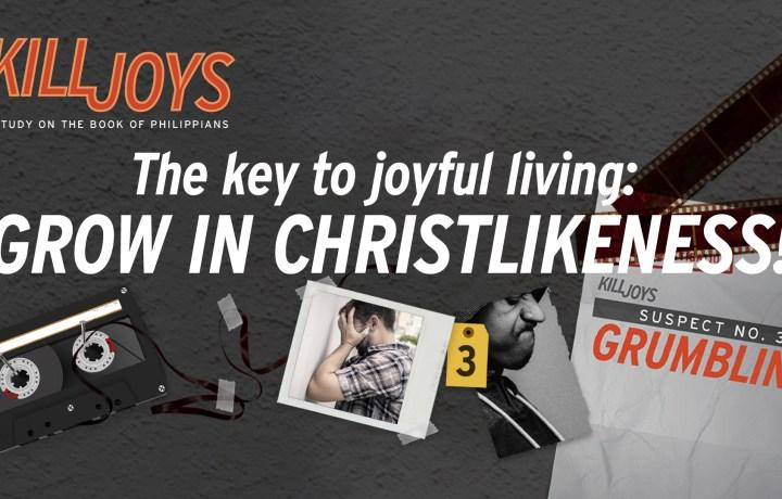 The key to joyful living: Grow in Christlikeness!