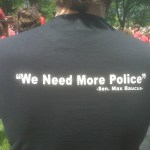 """We need more police."" Sen. Max Baucus"