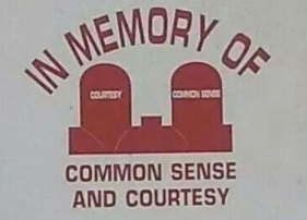 In Memory of Common Sense & Courtesy