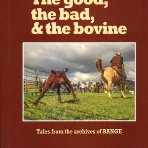 The Good, The Bad, & The Bovine Tales From The Archives of Range