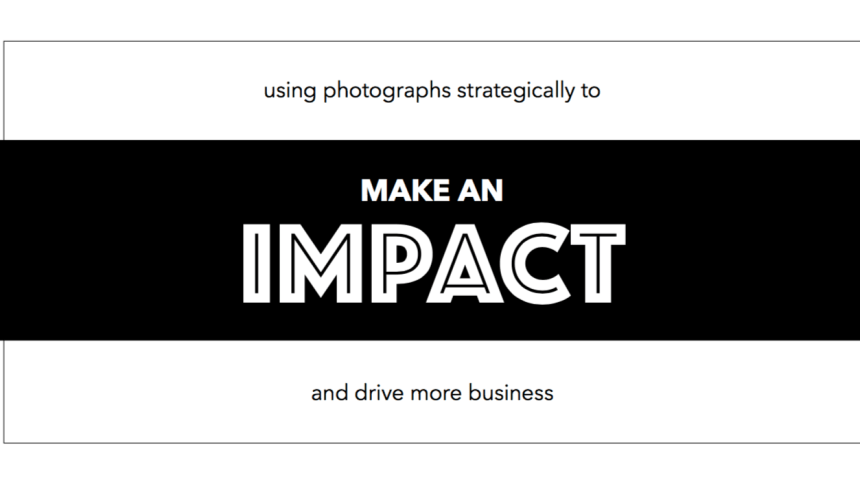 Using Photographs Strategically to Make an Impact and Drive More Business