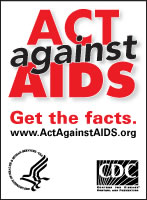 ACT    against AIDS – Get the facts. www.cdc.gov/actagainstaids