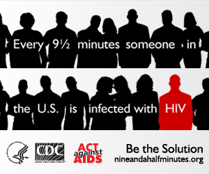 Every 9½ minutes someone in the US is infected with HIV. Act Against AIDS. Be the Solution: NineAndaHalfMinutes.org