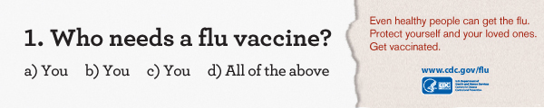 Learn about Who Needs A Flu Vaccine. https://www.cdc.gov/flu/protect/whoshouldvax.htm