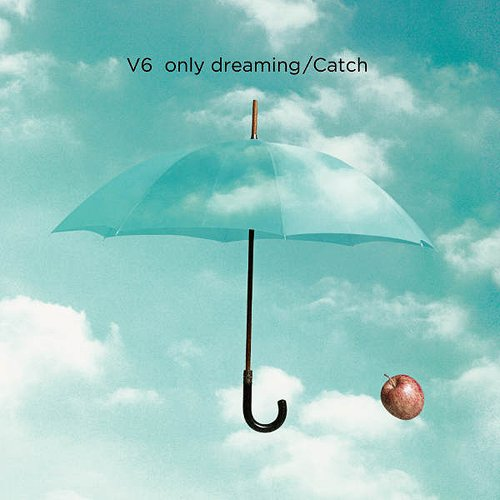 only dreaming / Catch / V6