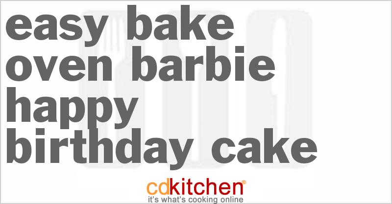 Easy Bake Oven Barbie Happy Birthday Cake Recipe