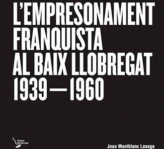 L'empresonament franquista al Baix Llobregat 1939-1960