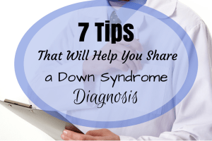 7 Tips That Will Help You Tell Others about a Down Syndrome Diagnosis