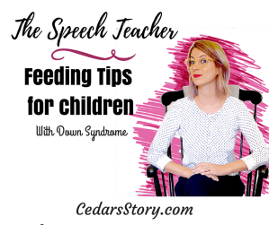 A Speech Therapist's Feeding Tips (for children with Down Syndrome)