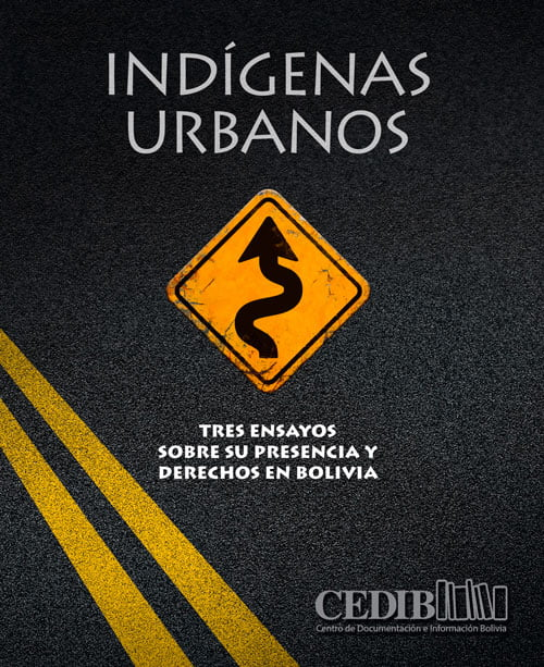 Indígenas urbanos. Tres ensayos sobre su presencia y derechos en Bolivia