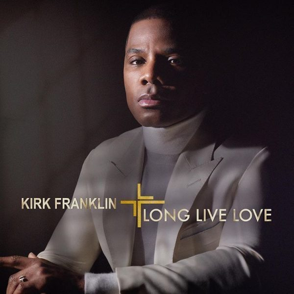 DOWNLOAD Album: KIRK FRANKLIN – LONG LIVE LOVE | CeeNaija