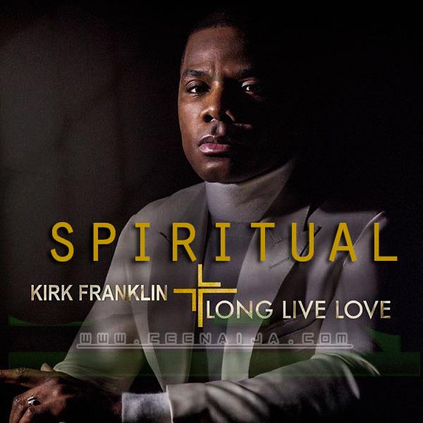 DOWNLOAD MUSIC+LYRICS: Kirk Franklin – Spiritual @kirkfranklin