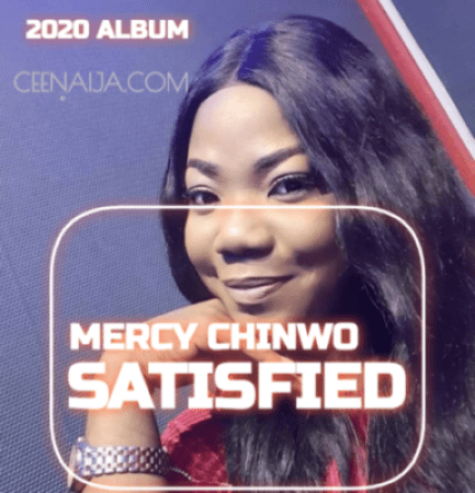 MERCY CHINWO SATISFIED ALBUM DOWNLOAD MP3