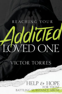 Margaret Kazmierczak spotlights Victor Torres' book Reaching Your Addicted Loved One