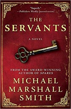 The cover of The Servants by Michael Marshall Smith