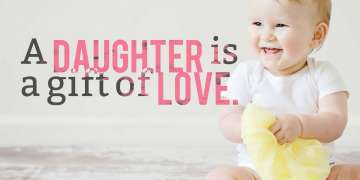 A daughter is a gift of love.