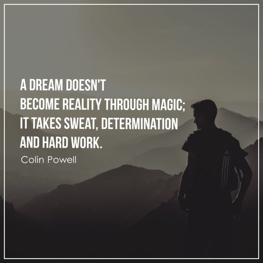 A dream doesn't become reality through magic; it takes sweat, determination and hard work.