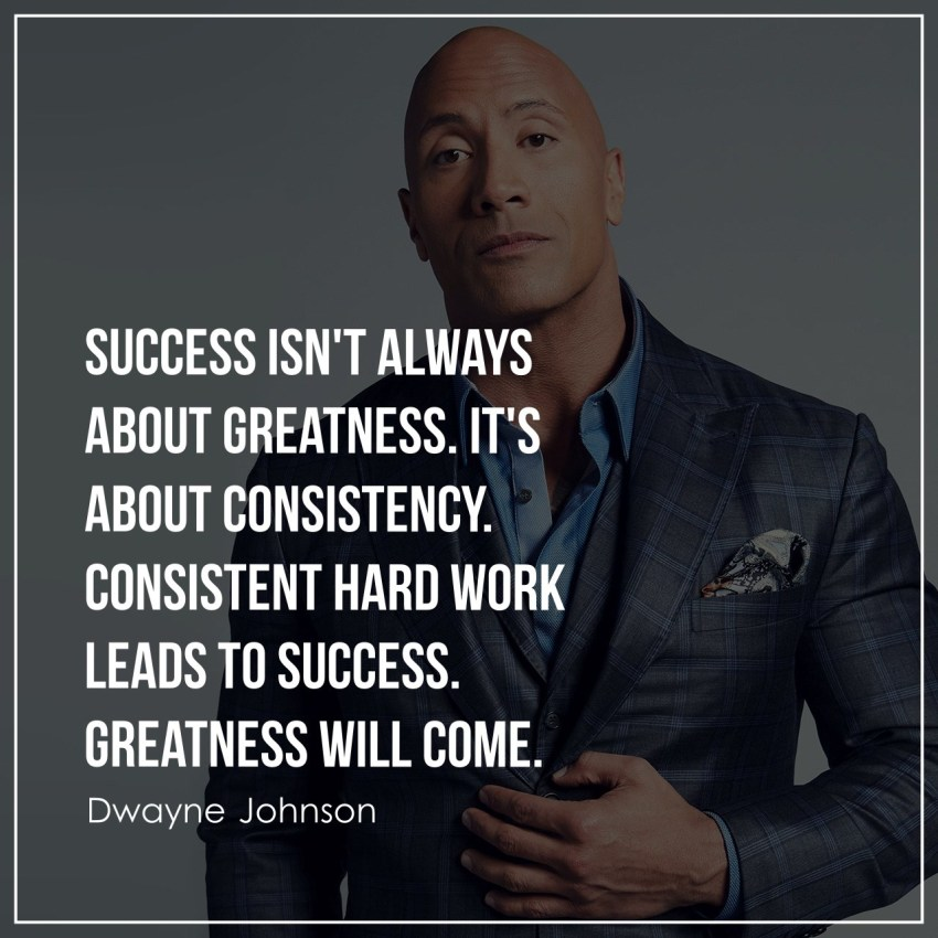Success isn't always about greatness. It's about consistency. Consistent hard work leads to success. Greatness will come.