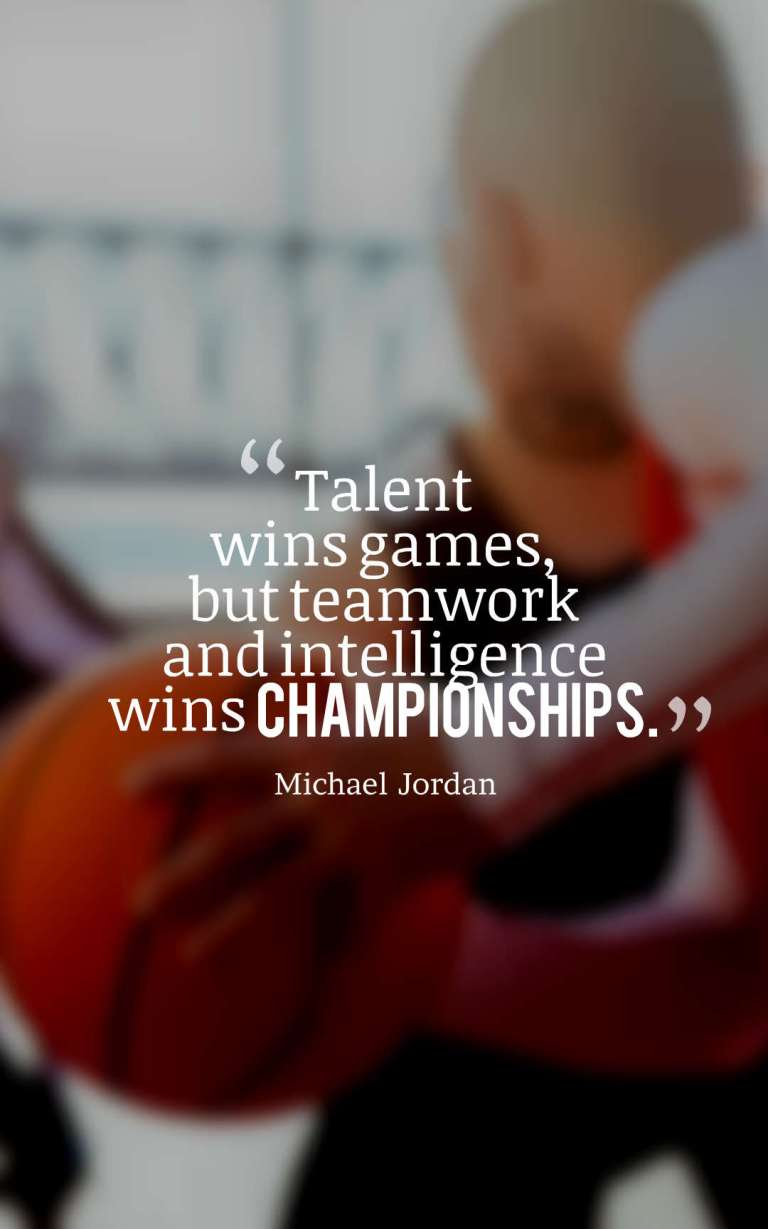 Talent wins games, but teamwork and intelligence wins championships.