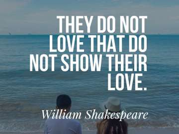They do not love that do not show their love.