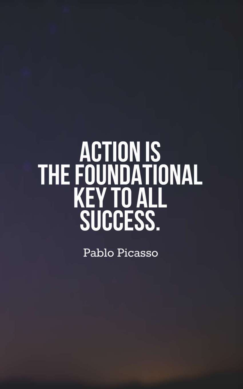 Action is the foundational key to all success.