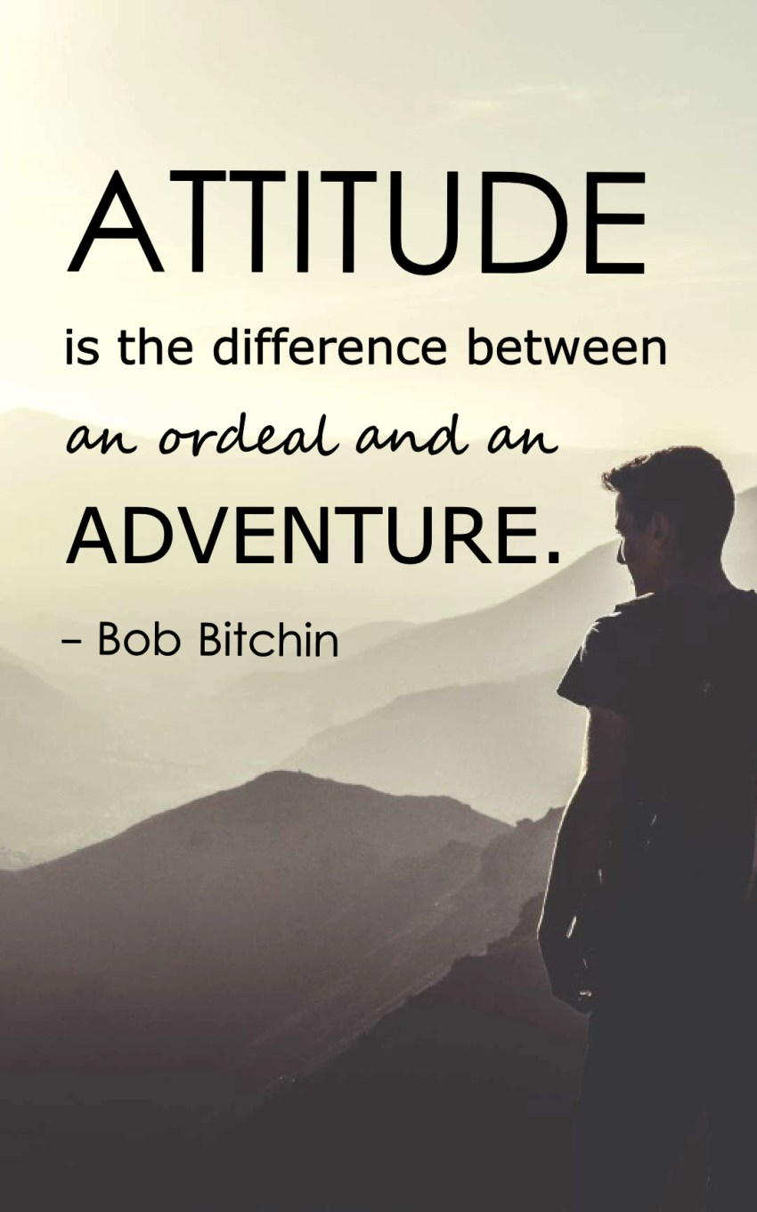 Attitude is the difference between an ordeal and an adventure.