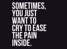 Sometimes, you just want to cry to ease the pain inside.