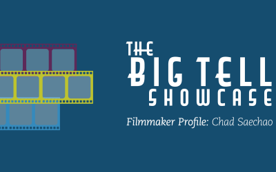 The Big Tell 2019 | Meet Filmmaker Chad Saechao