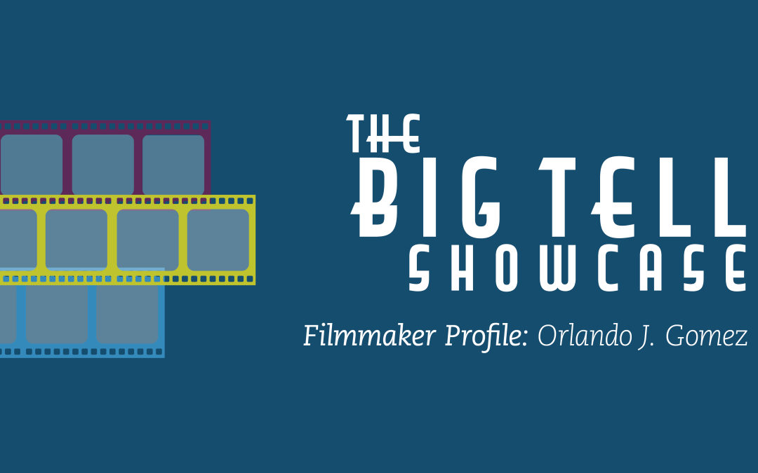 The Big Tell 2019 | Meet the Filmmaker Orlando J. Gomez