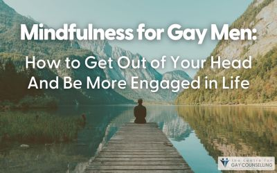 Mindfulness for Gay Men: How To Get Out Of Your Head And Be More Engaged In Life