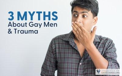 3 Myths About Gay Men & Trauma