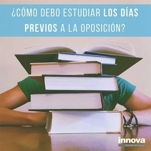 ¿Cómo debo estudiar los días previos al examen de la oposición?
