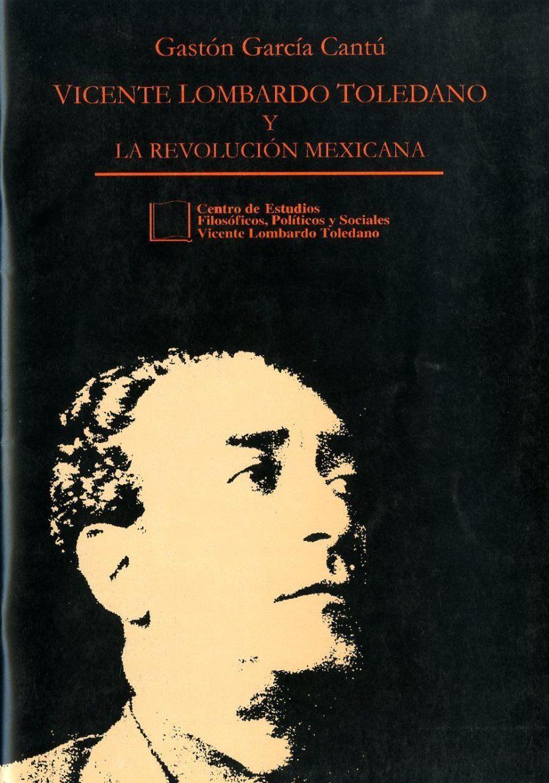 Portada del libro: VICENTE LOMBARDO TOLEDANO Y LA REVOLUCIÓN MEXICANA