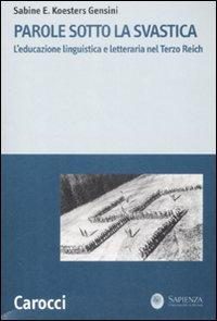 Sabine Koesters Gensini, Parole sotto la svastica. L'educazione linguistica e letteraria nel Terzo Reich