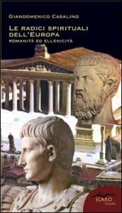 Giandomenico Casalino, Le radici spirituali dell'Europa. Romanità ed Ellenicità
