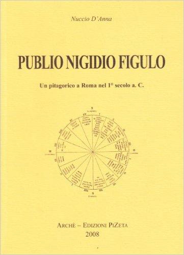 Publio Nigidio Figulo. Un pitagorico nella Roma del 1° secolo a.C.