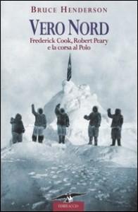 Bruce Henderson, Vero Nord. Frederick Cook, Robert Peary e la corsa al Polo