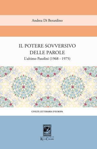 """""""Il potere sovversivo delle parole. L'ultimo Pasolini"""" di Andrea Di Berardino. Copertina"""