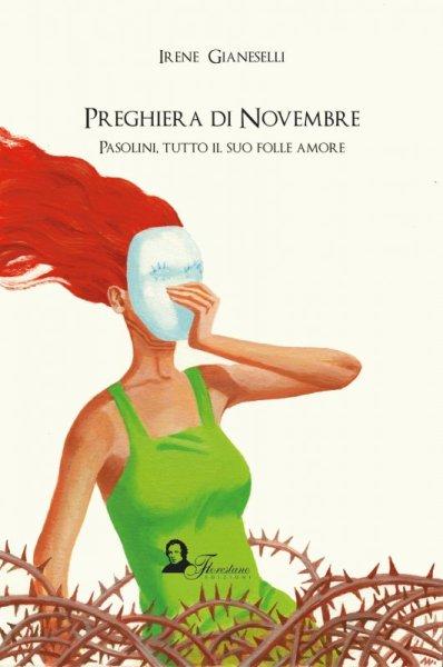 """""""Preghiera di novembre. Pasolini, tutto il suo folle amore"""" di Irene Gianeselli"""