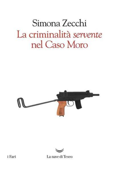 """""""La criminalità 'servente' nel Caso Moro"""" di Simona Zecchi (2018). Copertina"""