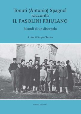 Tonuti (Antonio) Spagnol racconta il Pasolini friulano. Ricordi di un discepolo
