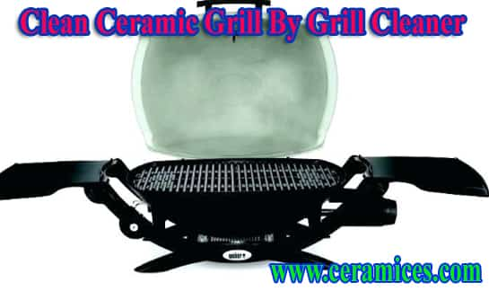 clean ceramic grill by grill cleaner.