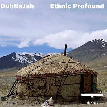 DubRaJah: Ethnic Profound
