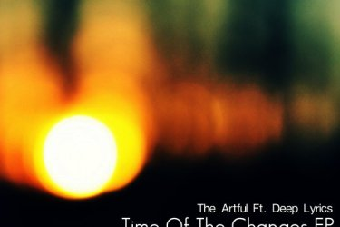 Front Cover - The Artful Ft. Deep Lyrics: Time Of The Changes EP