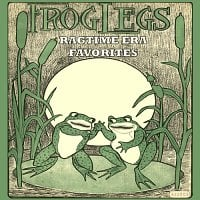 Frog Legs: Ragtime Era Favorites