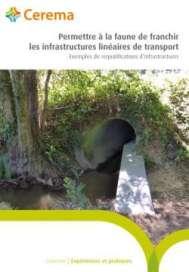 Permettre à la faune de franchir les infrastructures linéaires de transport - Exemples de requalifications d'infrastructures