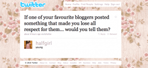 If one of your favourite bloggers posted something that made you lose all respect for them, would you tell them?